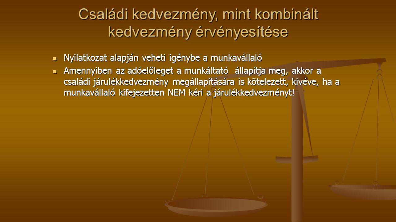 Családi kedvezmény, mint kombinált kedvezmény érvényesítése Nyilatkozat alapján veheti igénybe a munkavállaló Nyilatkozat alapján veheti igénybe a mun