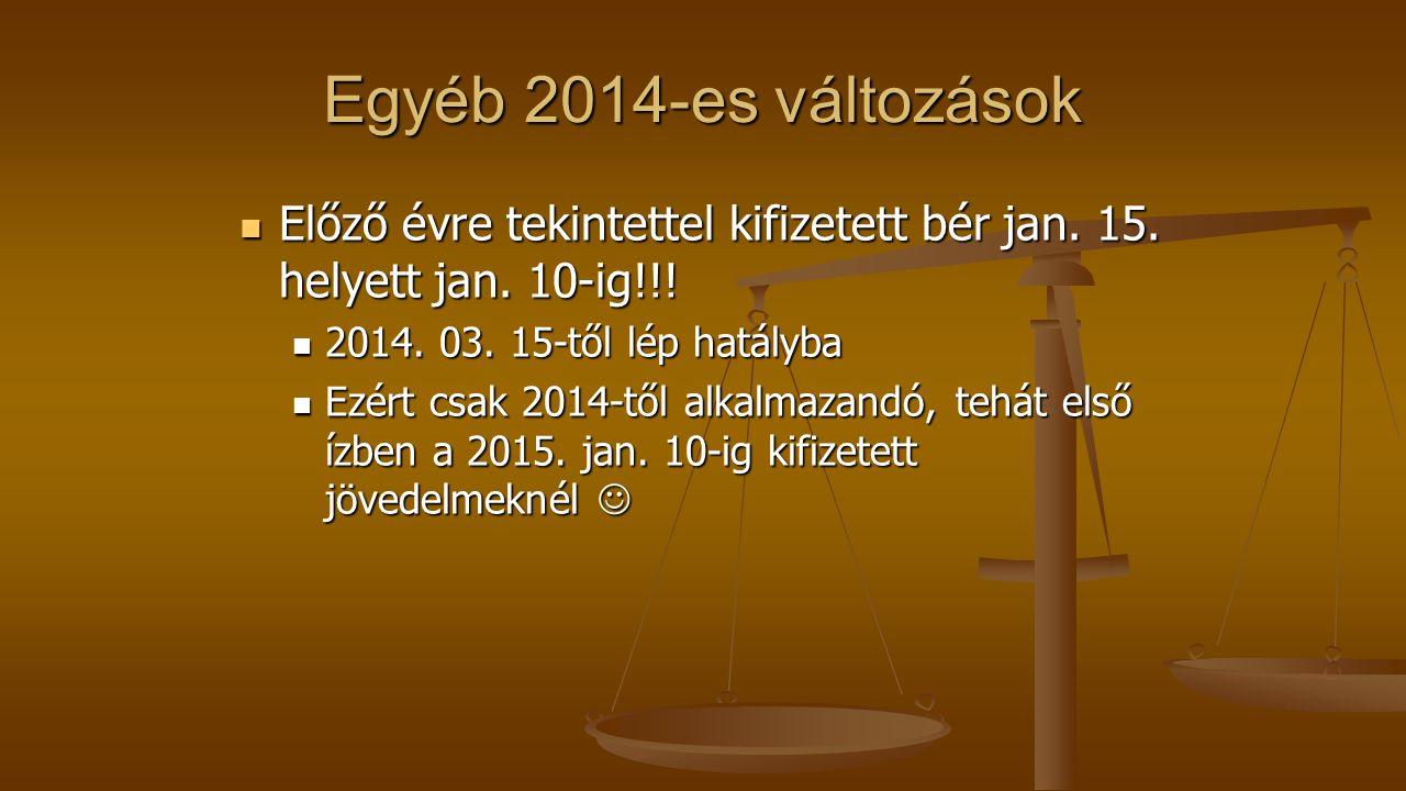 Egyéb 2014-es változások Előző évre tekintettel kifizetett bér jan. 15. helyett jan. 10-ig!!! Előző évre tekintettel kifizetett bér jan. 15. helyett j
