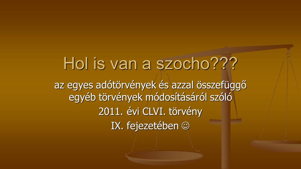 az egyes adótörvények és azzal összefüggő egyéb törvények módosításáról szóló 2011. évi CLVI. törvény IX. fejezetében IX. fejezetében Hol is van a szo
