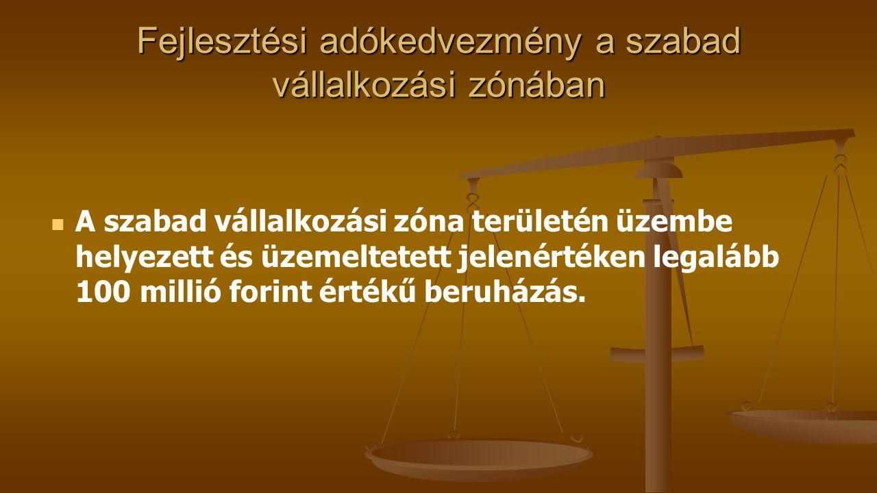 Fejlesztési adókedvezmény a szabad vállalkozási zónában A szabad vállalkozási zóna területén üzembe helyezett és üzemeltetett jelenértéken legalább 100 millió forint értékű beruházás.
