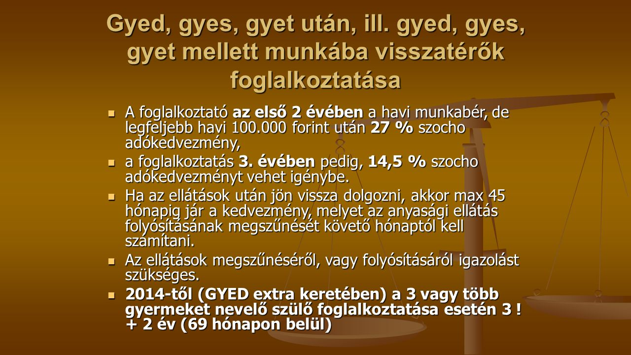 Gyed, gyes, gyet után, ill. gyed, gyes, gyet mellett munkába visszatérők foglalkoztatása A foglalkoztató az első 2 évében a havi munkabér, de legfelje