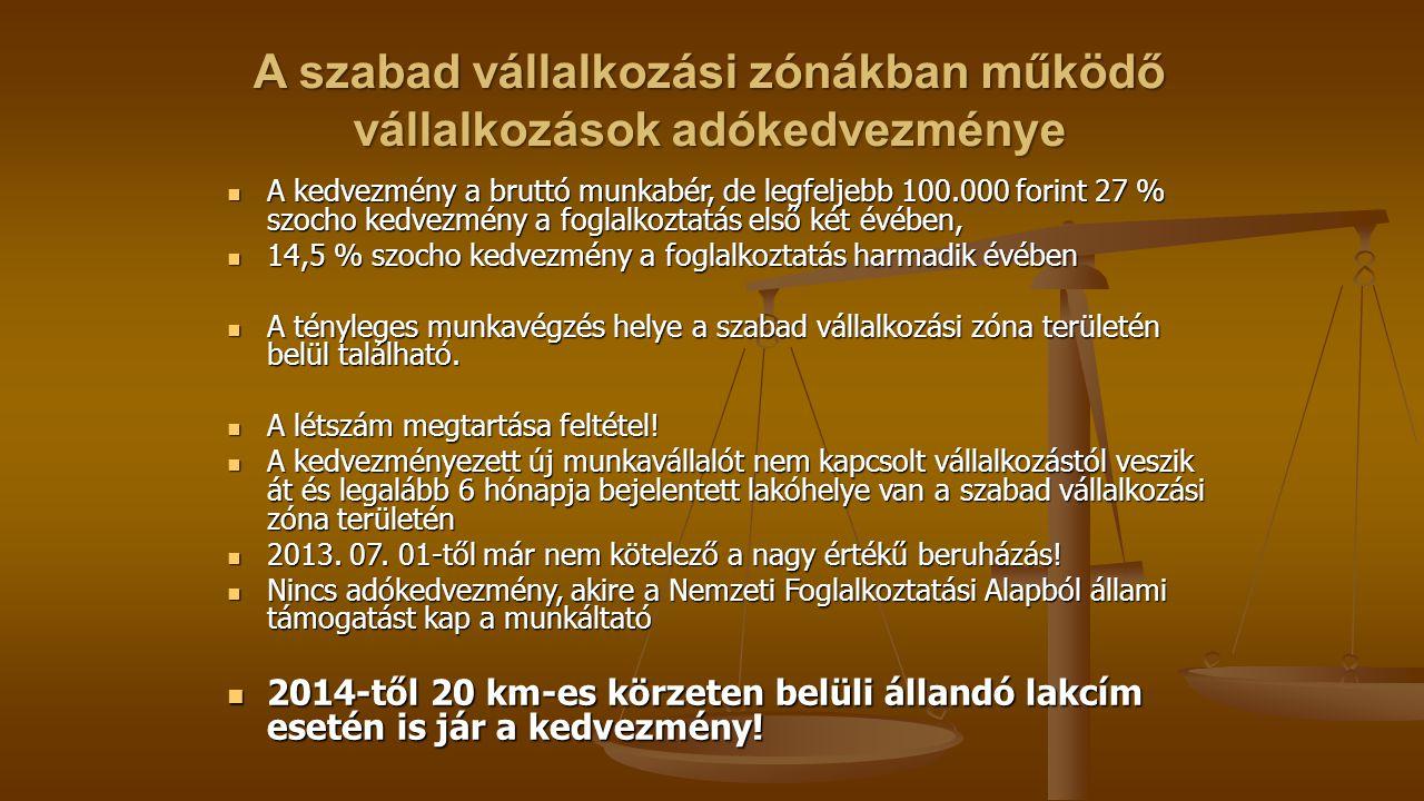 A szabad vállalkozási zónákban működő vállalkozások adókedvezménye A kedvezmény a bruttó munkabér, de legfeljebb 100.000 forint 27 % szocho kedvezmény