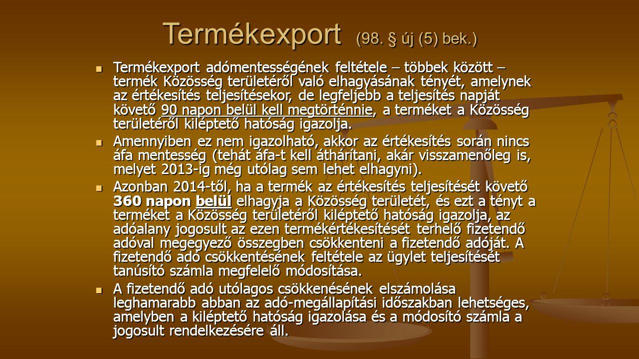 Termékexport (98. § új (5) bek.) Termékexport adómentességének feltétele – többek között – termék Közösség területéről való elhagyásának tényét, amely