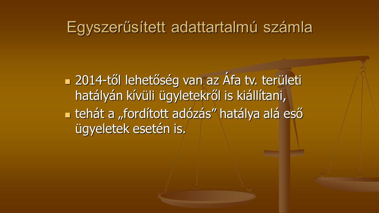 Egyszerűsített adattartalmú számla 2014-től lehetőség van az Áfa tv. területi hatályán kívüli ügyletekről is kiállítani, 2014-től lehetőség van az Áfa