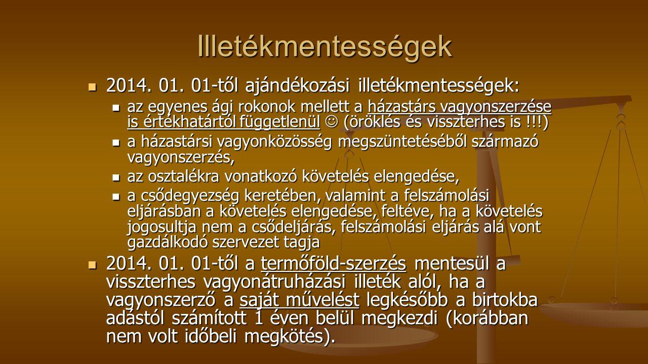 Illetékmentességek 2014. 01. 01-től ajándékozási illetékmentességek: 2014. 01. 01-től ajándékozási illetékmentességek: az egyenes ági rokonok mellett
