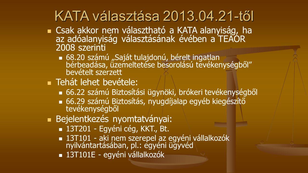 KATA választása 2013.04.21-től Csak akkor nem választható a KATA alanyiság, ha az adóalanyiság választásának évében a TEÁOR 2008 szerinti 68.20 számú