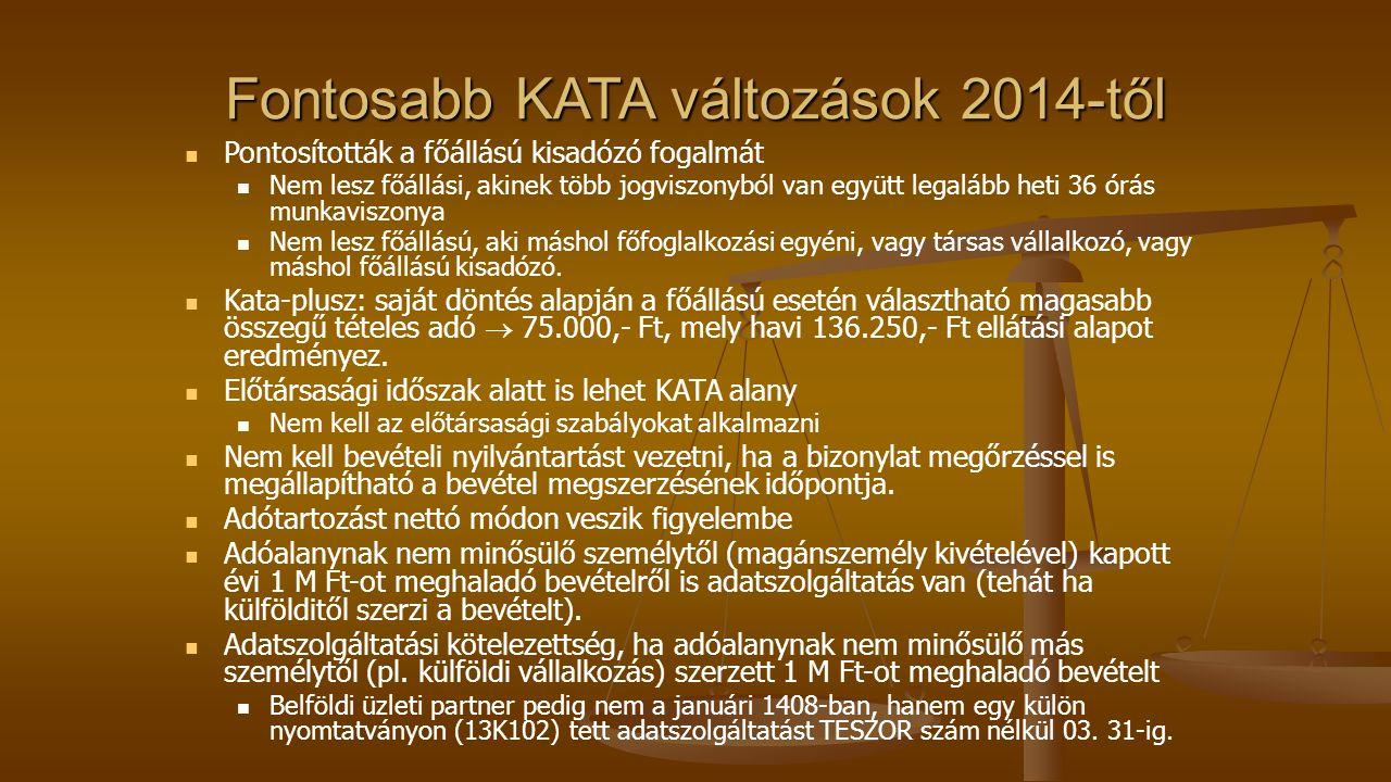 Fontosabb KATA változások 2014-től Pontosították a főállású kisadózó fogalmát Nem lesz főállási, akinek több jogviszonyból van együtt legalább heti 36