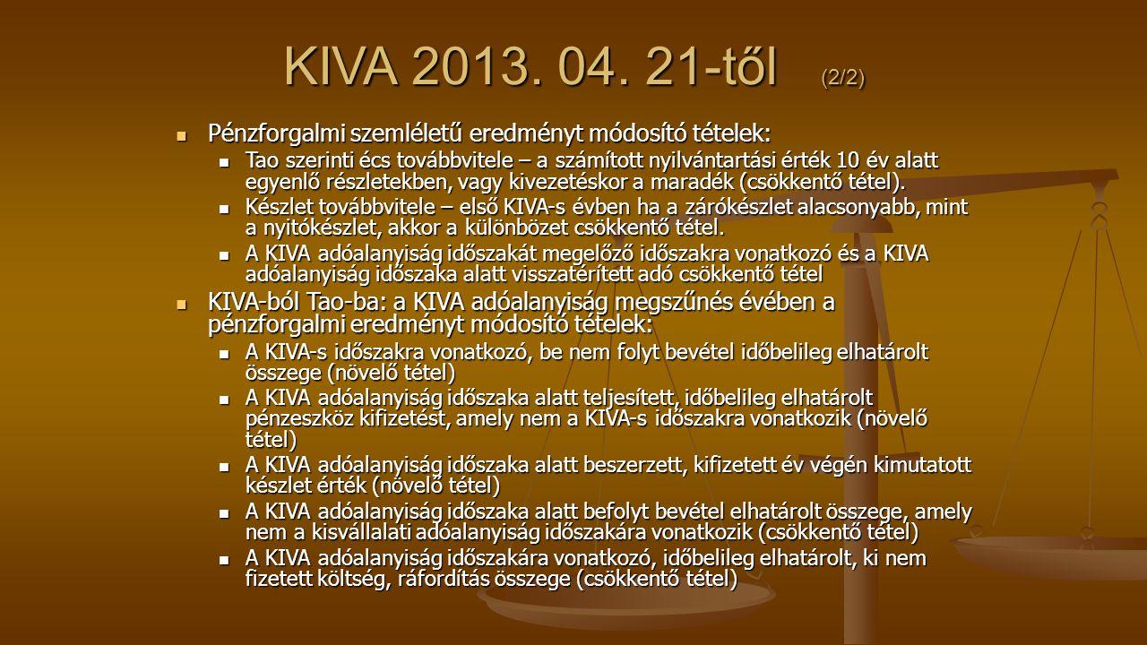 KIVA 2013. 04. 21-től (2/2) Pénzforgalmi szemléletű eredményt módosító tételek: Pénzforgalmi szemléletű eredményt módosító tételek: Tao szerinti écs t