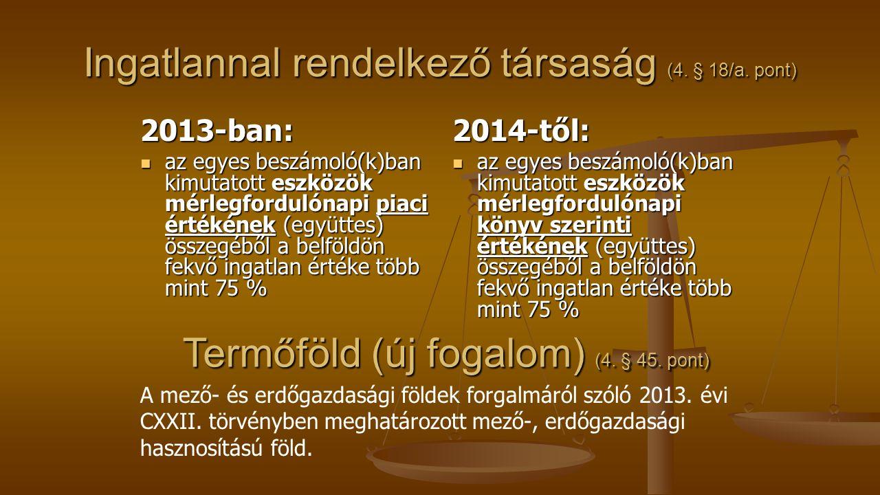 Ingatlannal rendelkező társaság (4. § 18/a. pont) 2013-ban: az egyes beszámoló(k)ban kimutatott eszközök mérlegfordulónapi piaci értékének (együttes)