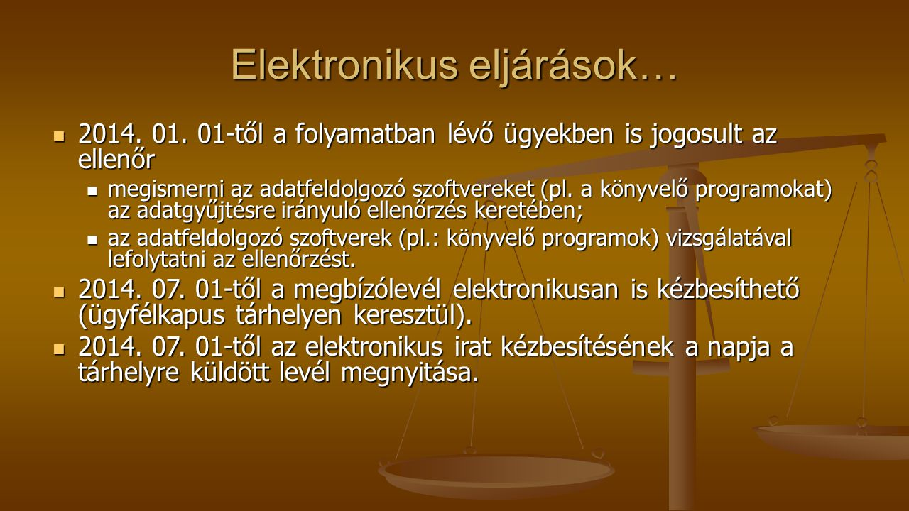 Elektronikus eljárások… 2014. 01. 01-től a folyamatban lévő ügyekben is jogosult az ellenőr 2014. 01. 01-től a folyamatban lévő ügyekben is jogosult a