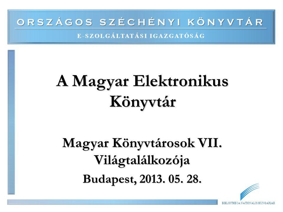 ORSZÁGOS SZÉCHÉNYI KÖNYVTÁR E-SZOLGÁLTATÁSI IGAZGATÓSÁG BIBLIOTHECA NATIONALIS HUNGARIAE A Magyar Elektronikus Könyvtár Magyar Könyvtárosok VII.