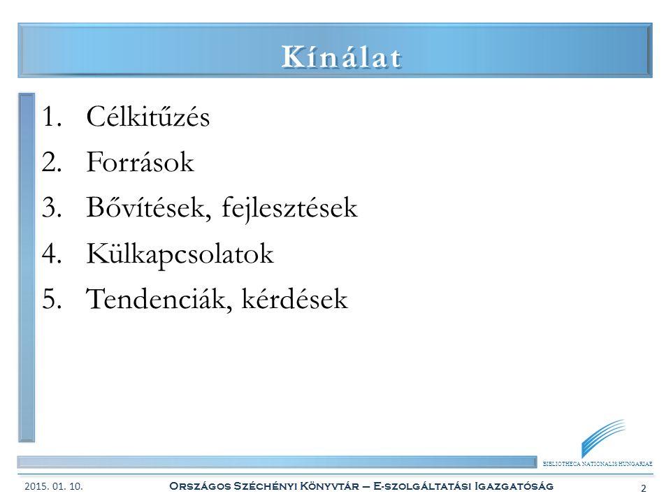 BIBLIOTHECA NATIONALIS HUNGARIAE 2 Kínálat 1.Célkitűzés 2.Források 3.Bővítések, fejlesztések 4.Külkapcsolatok 5.Tendenciák, kérdések 2015.