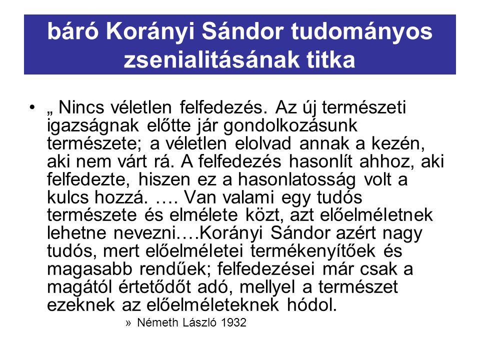 """báró Korányi Sándor tudományos zsenialitásának titka """" Nincs véletlen felfedezés. Az új természeti igazságnak előtte jár gondolkozásunk természete; a"""