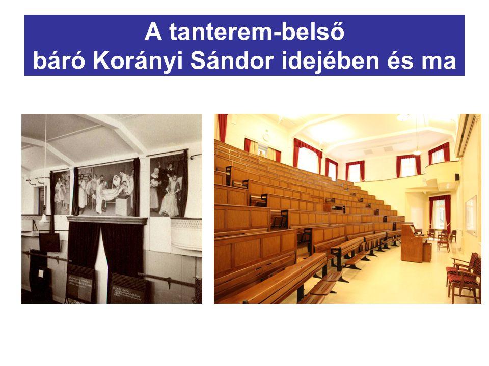 A tanterem-belső báró Korányi Sándor idejében és ma