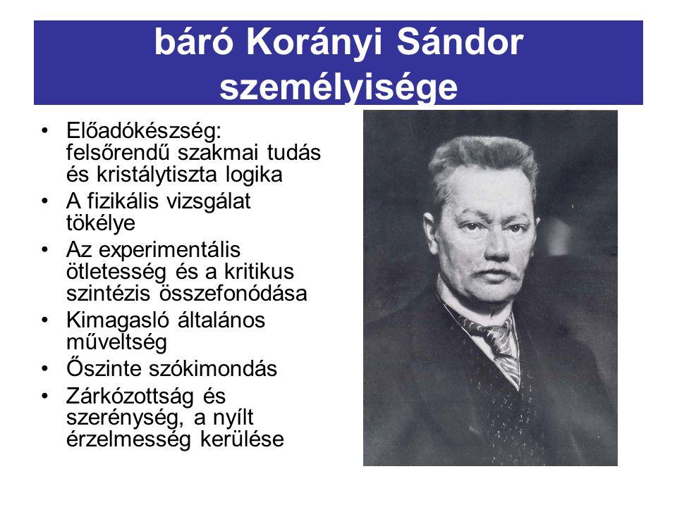 báró Korányi Sándor személyisége Előadókészség: felsőrendű szakmai tudás és kristálytiszta logika A fizikális vizsgálat tökélye Az experimentális ötle