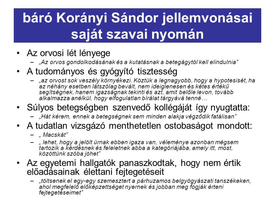 """báró Korányi Sándor jellemvonásai saját szavai nyomán Az orvosi lét lényege –""""Az orvos gondolkodásának és a kutatásnak a betegágytól kell elindulnia"""""""
