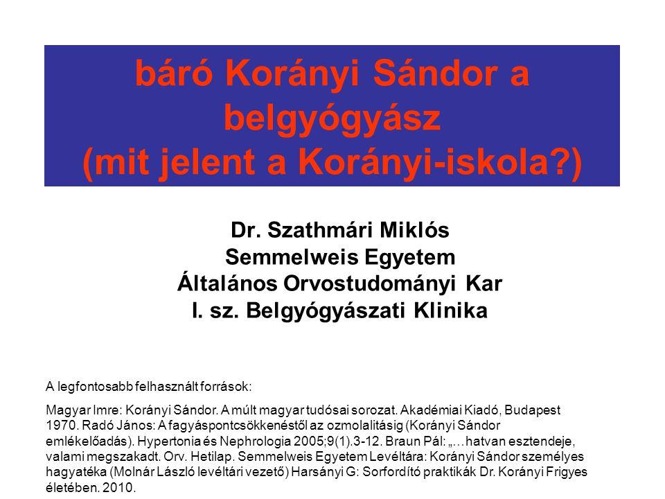 báró Korányi Sándor a belgyógyász (mit jelent a Korányi-iskola?) Dr. Szathmári Miklós Semmelweis Egyetem Általános Orvostudományi Kar I. sz. Belgyógyá