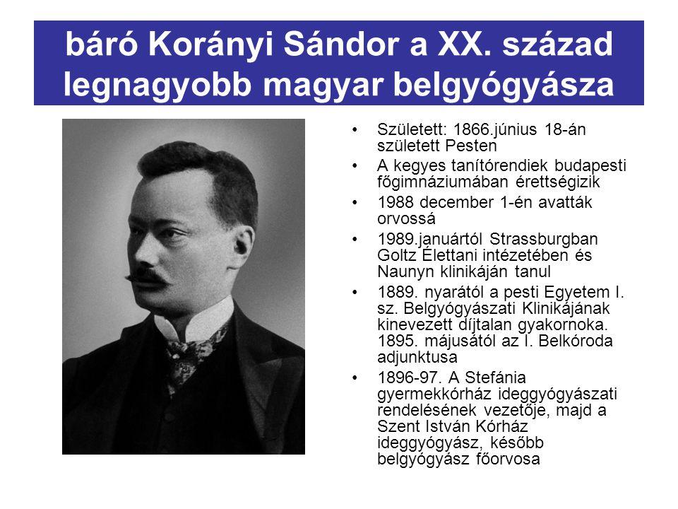 báró Korányi Sándor a XX. század legnagyobb magyar belgyógyásza Született: 1866.június 18-án született Pesten A kegyes tanítórendiek budapesti főgimná