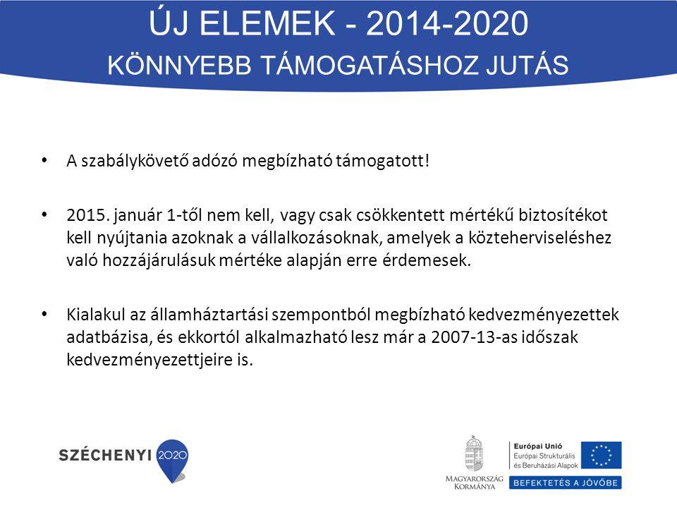 ÚJ ELEMEK - 2014-2020 KÖNNYEBB TÁMOGATÁSHOZ JUTÁS A szabálykövető adózó megbízható támogatott.