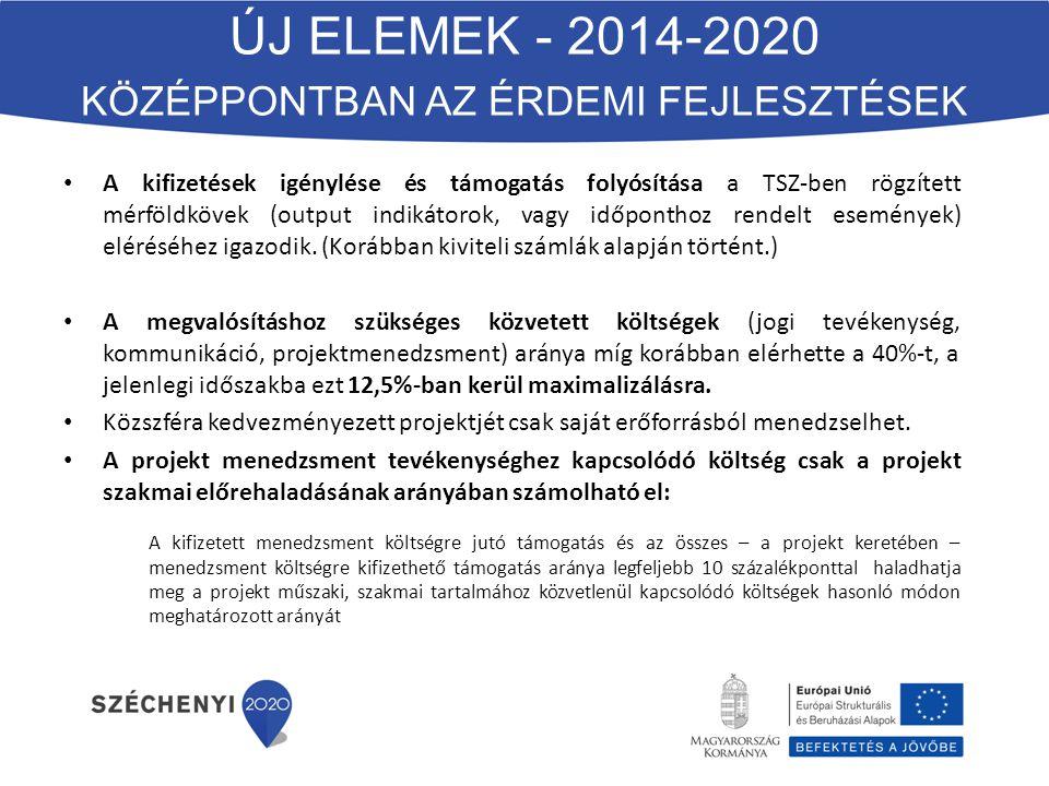 ÚJ ELEMEK - 2014-2020 KÖZÉPPONTBAN AZ ÉRDEMI FEJLESZTÉSEK A kifizetések igénylése és támogatás folyósítása a TSZ-ben rögzített mérföldkövek (output indikátorok, vagy időponthoz rendelt események) eléréséhez igazodik.