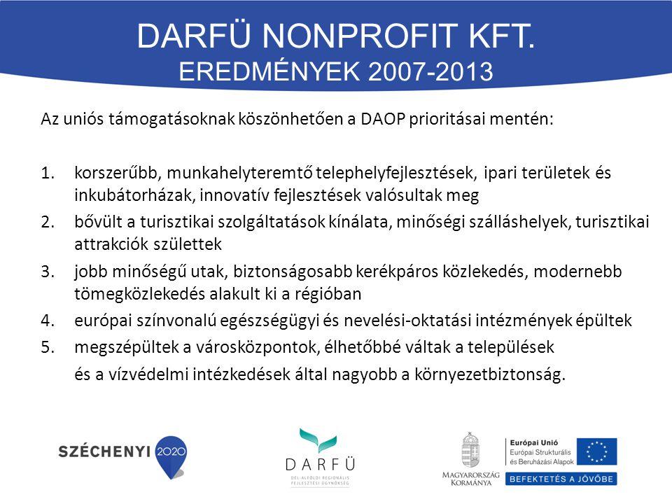 Az uniós támogatásoknak köszönhetően a DAOP prioritásai mentén: 1.korszerűbb, munkahelyteremtő telephelyfejlesztések, ipari területek és inkubátorházak, innovatív fejlesztések valósultak meg 2.bővült a turisztikai szolgáltatások kínálata, minőségi szálláshelyek, turisztikai attrakciók születtek 3.jobb minőségű utak, biztonságosabb kerékpáros közlekedés, modernebb tömegközlekedés alakult ki a régióban 4.európai színvonalú egészségügyi és nevelési-oktatási intézmények épültek 5.megszépültek a városközpontok, élhetőbbé váltak a települések és a vízvédelmi intézkedések által nagyobb a környezetbiztonság.