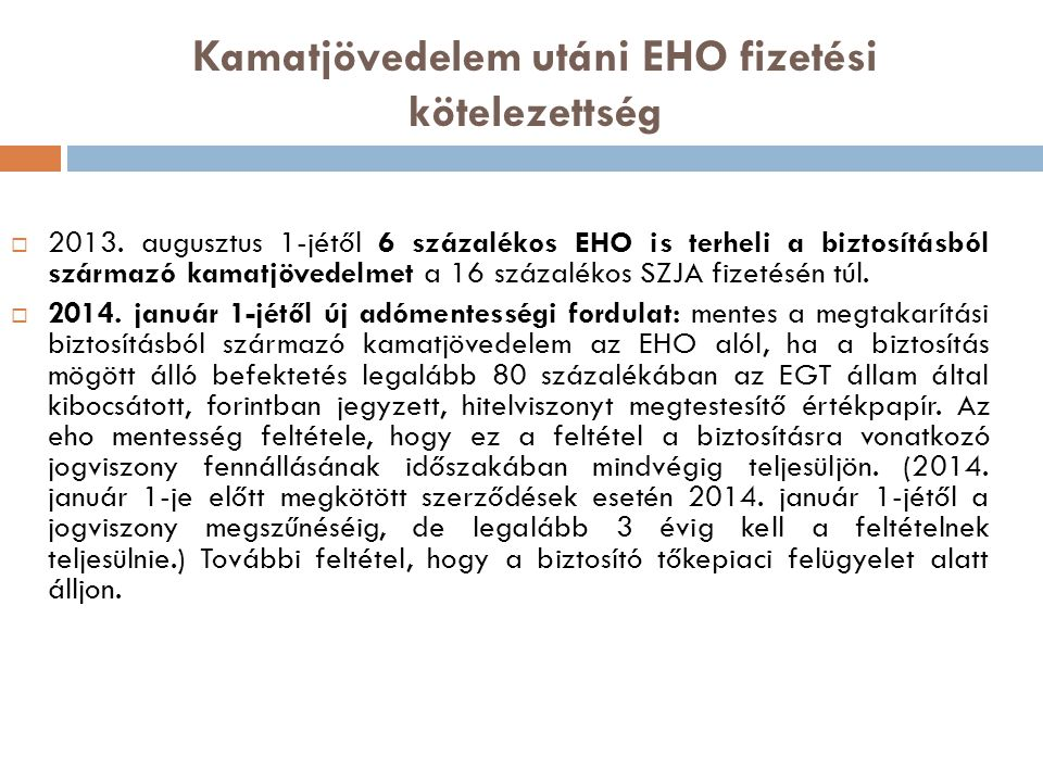 Kamatjövedelem utáni EHO fizetési kötelezettség  2013. augusztus 1-jétől 6 százalékos EHO is terheli a biztosításból származó kamatjövedelmet a 16 sz