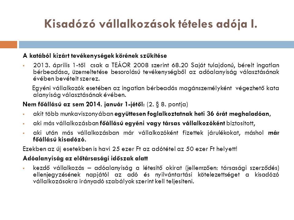 Kisadózó vállalkozások tételes adója I. A katából kizárt tevékenységek körének szűkítése  2013. április 1-től csak a TEÁOR 2008 szerint 68.20 Saját t