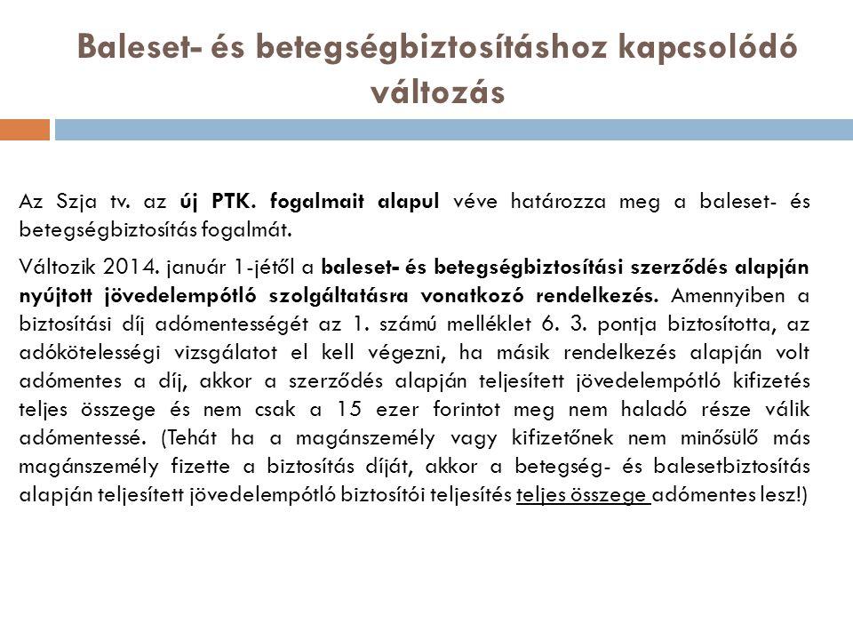 Baleset- és betegségbiztosításhoz kapcsolódó változás Az Szja tv. az új PTK. fogalmait alapul véve határozza meg a baleset- és betegségbiztosítás foga