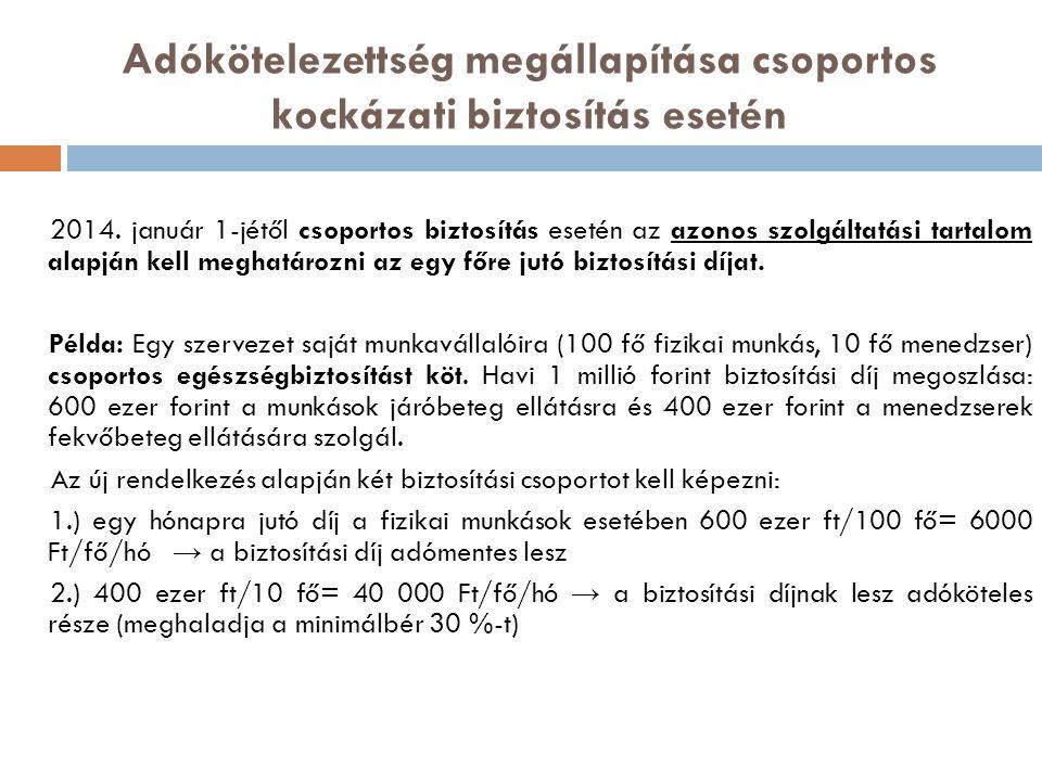 Adókötelezettség megállapítása csoportos kockázati biztosítás esetén 2014. január 1-jétől csoportos biztosítás esetén az azonos szolgáltatási tartalom