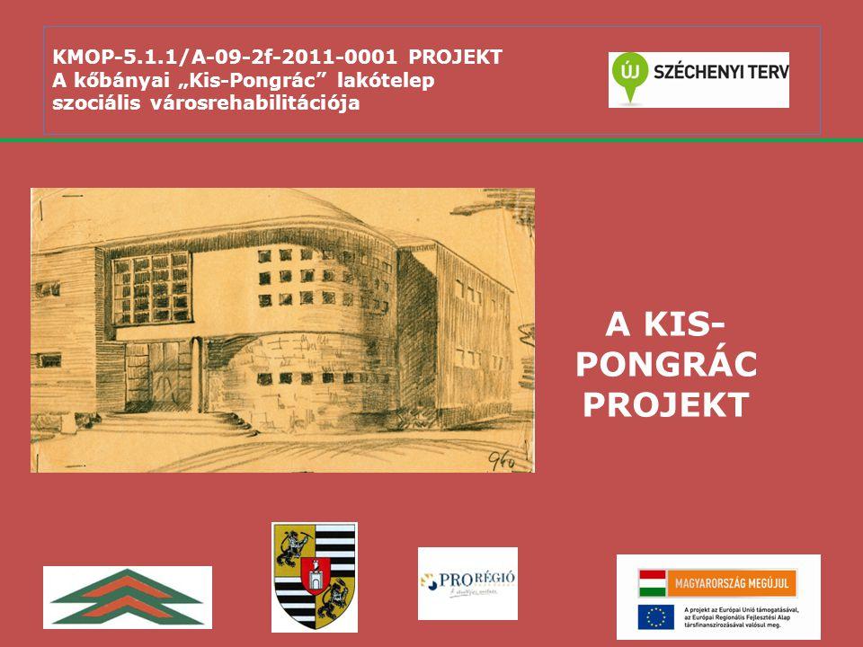 """KMOP-5.1.1/A-09-2f-2011-0001 PROJEKT A kőbányai """"Kis-Pongrác lakótelep szociális városrehabilitációja Hogyan jutottunk el a Kis-Pongrác projekt megvalósításához."""