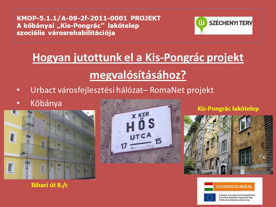 """KMOP-5.1.1/A-09-2f-2011-0001 PROJEKT A kőbányai """"Kis-Pongrác"""" lakótelep szociális városrehabilitációja Hogyan jutottunk el a Kis-Pongrác projekt megva"""