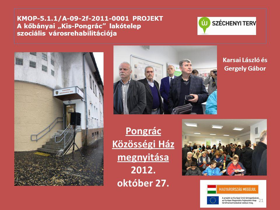"""KMOP-5.1.1/A-09-2f-2011-0001 PROJEKT A kőbányai """"Kis-Pongrác"""" lakótelep szociális városrehabilitációja 21 Pongrác Közösségi Ház megnyitása 2012. októb"""
