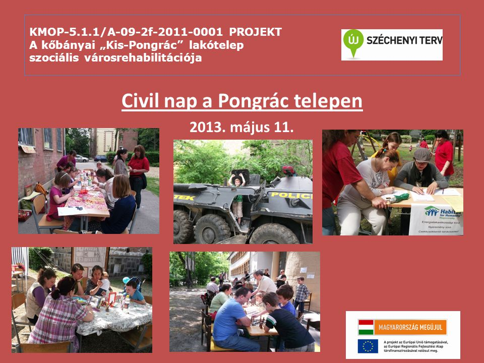 """KMOP-5.1.1/A-09-2f-2011-0001 PROJEKT A kőbányai """"Kis-Pongrác"""" lakótelep szociális városrehabilitációja Civil nap a Pongrác telepen 2013. május 11."""