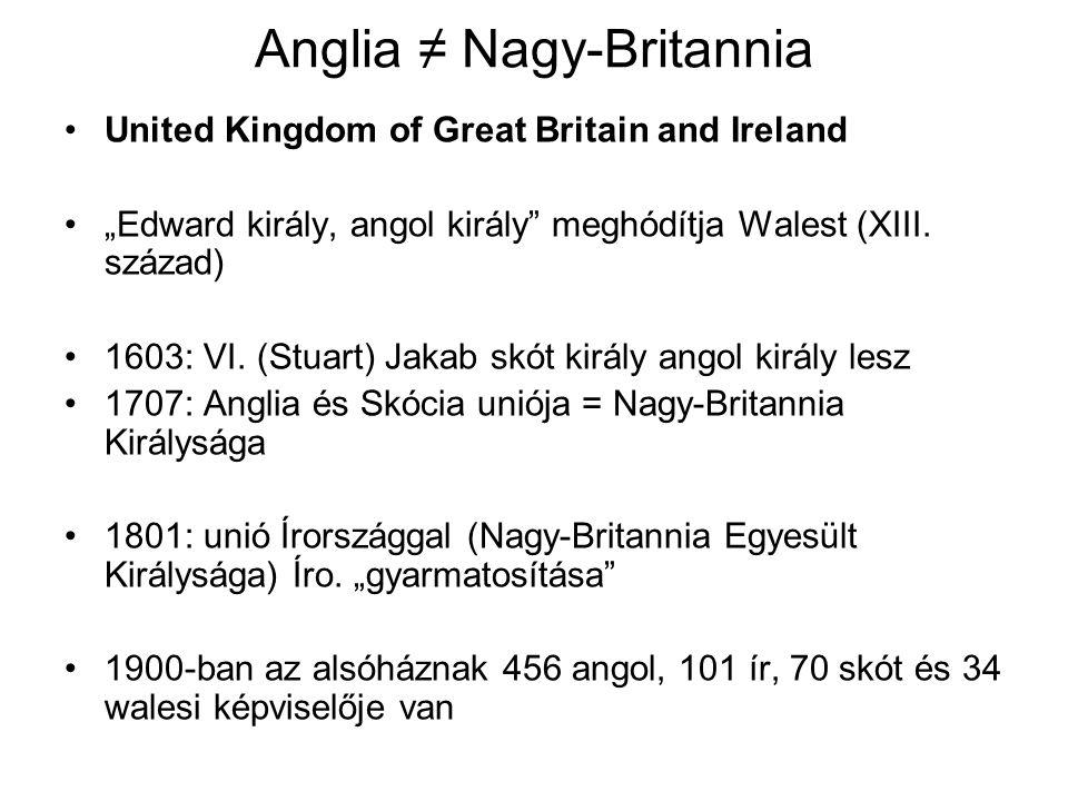 """Anglia ≠ Nagy-Britannia United Kingdom of Great Britain and Ireland """"Edward király, angol király"""" meghódítja Walest (XIII. század) 1603: VI. (Stuart)"""