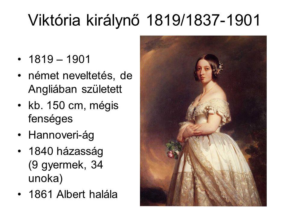 Viktória királynő 1819/1837-1901 1819 – 1901 német neveltetés, de Angliában született kb. 150 cm, mégis fenséges Hannoveri-ág 1840 házasság (9 gyermek