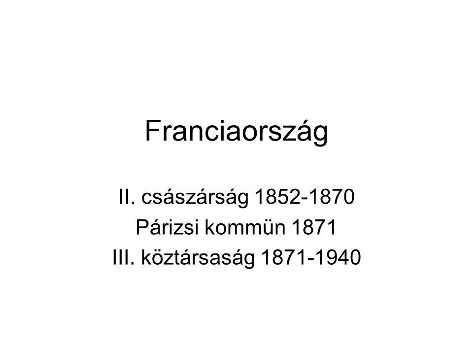 II.Császárság 1852-1870 Louis Bonaparte 1848-től köztársasági elnök 1852-től III.