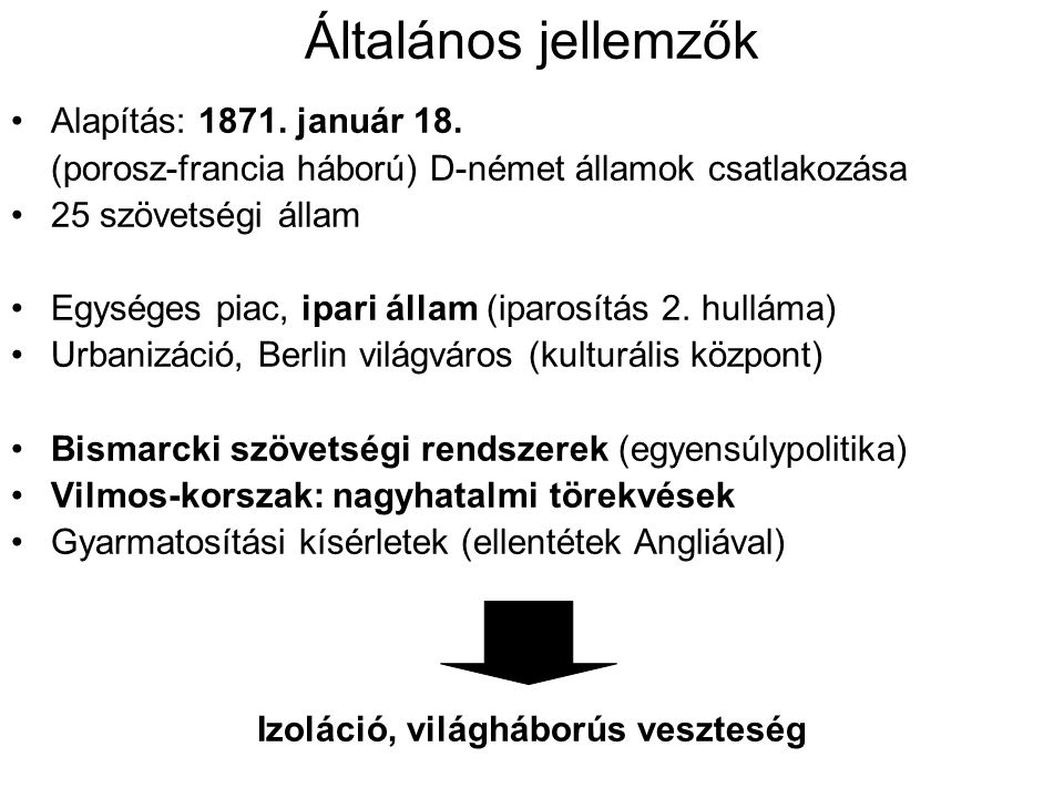 """Belpolitika Alkotmányos monarchia Nemzetállam (határmentén kisebbségek: lengyel, cseh, francia, vallon, kasub, szorbok, litván) germanizálás Nacionalizmus célja 1848-ig: """"szabadság , 1871 után: """"egység (germanizálás, antiszemitizmus) 1890-től Vilmos-korszak: imperialisztikus törekvések"""