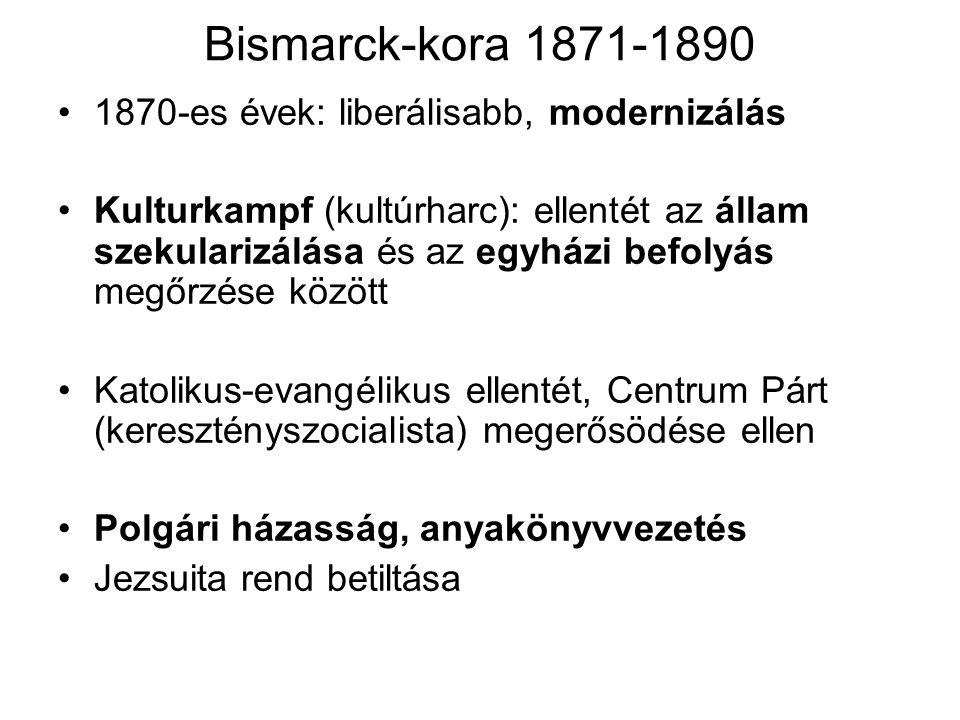 Bismarck-kora 1871-1890 1870-es évek: liberálisabb, modernizálás Kulturkampf (kultúrharc): ellentét az állam szekularizálása és az egyházi befolyás me