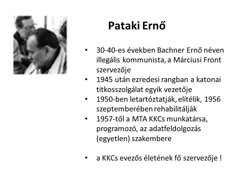 Pataki Ernő 30-40-es években Bachner Ernő néven illegális kommunista, a Márciusi Front szervezője 1945 után ezredesi rangban a katonai titkosszolgálat egyik vezetője 1950-ben letartóztatják, elítélik, 1956 szeptemberében rehabilitálják 1957-től a MTA KKCs munkatársa, programozó, az adatfeldolgozás (egyetlen) szakembere a KKCs evezős életének fő szervezője !