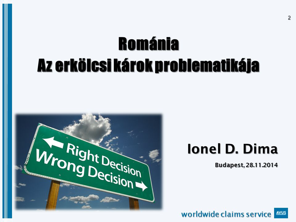 worldwide claims service 2 Románia Az erkölcsi károk problematikája Budapest, 28.11.2014 Ionel D.