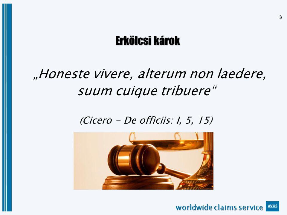 "worldwide claims service 3 Erkölcsi károk Erkölcsi károk ""Honeste vivere, alterum non laedere, suum cuique tribuere (Cicero - De officiis: I, 5, 15)"