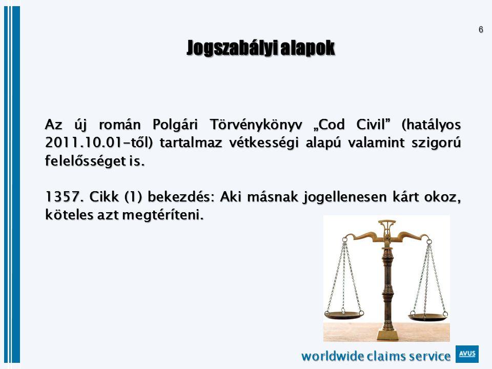 """worldwide claims service 6 Jogszabályi alapok Jogszabályi alapok Az új román Polgári Törvénykönyv """"Cod Civil (hatályos 2011.10.01-től) tartalmaz vétkességi alapú valamint szigorú felelősséget is."""