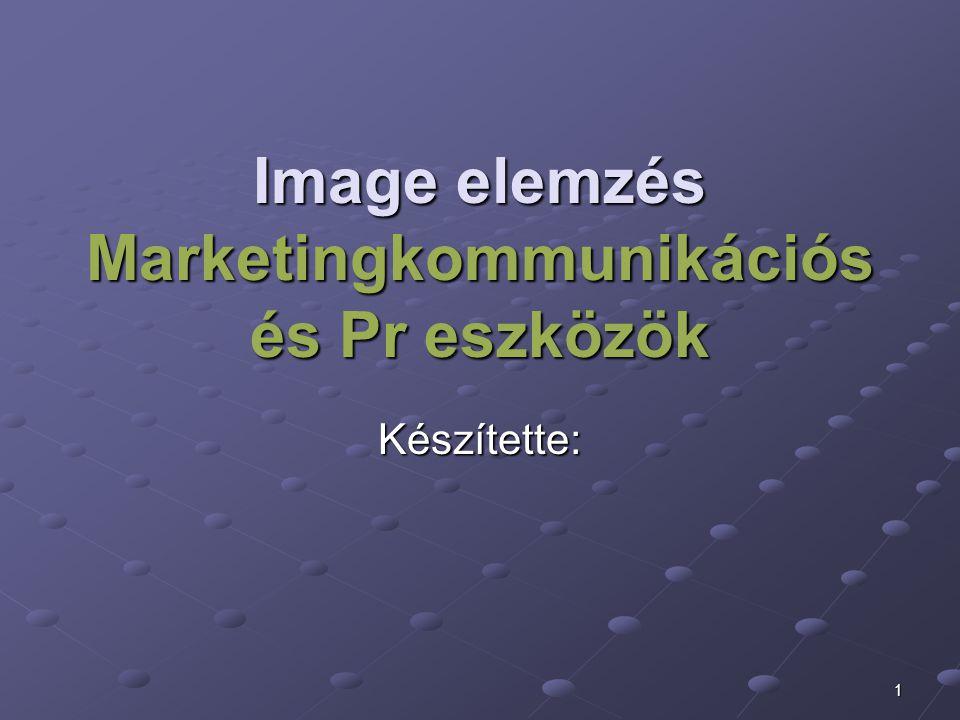 1 Image elemzés Marketingkommunikációs és Pr eszközök Készítette: