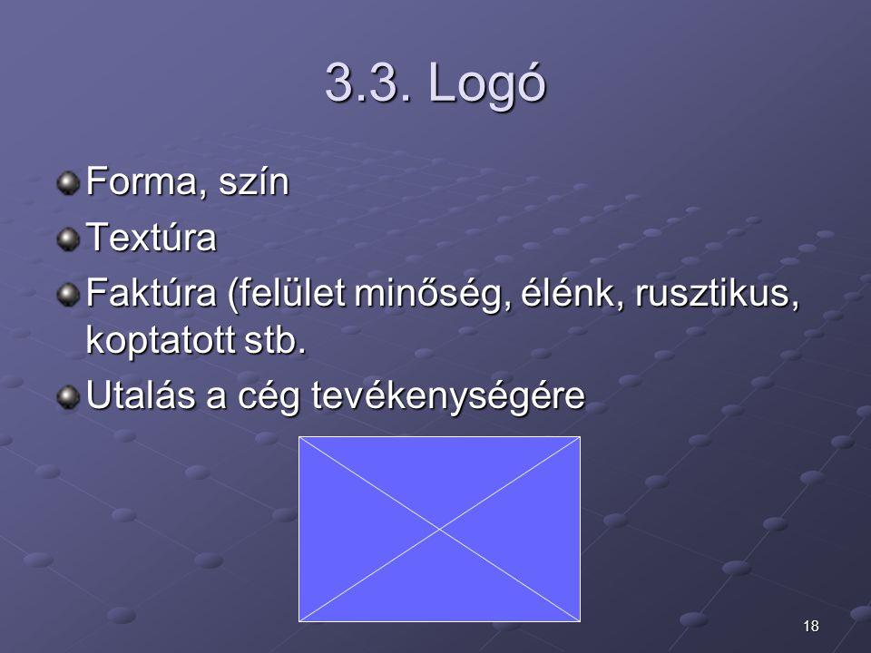 18 3.3. Logó Forma, szín Textúra Faktúra (felület minőség, élénk, rusztikus, koptatott stb. Utalás a cég tevékenységére