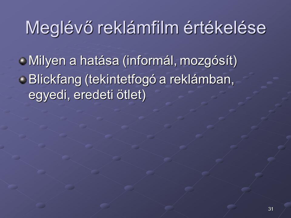31 Meglévő reklámfilm értékelése Milyen a hatása (informál, mozgósít) Blickfang (tekintetfogó a reklámban, egyedi, eredeti ötlet)