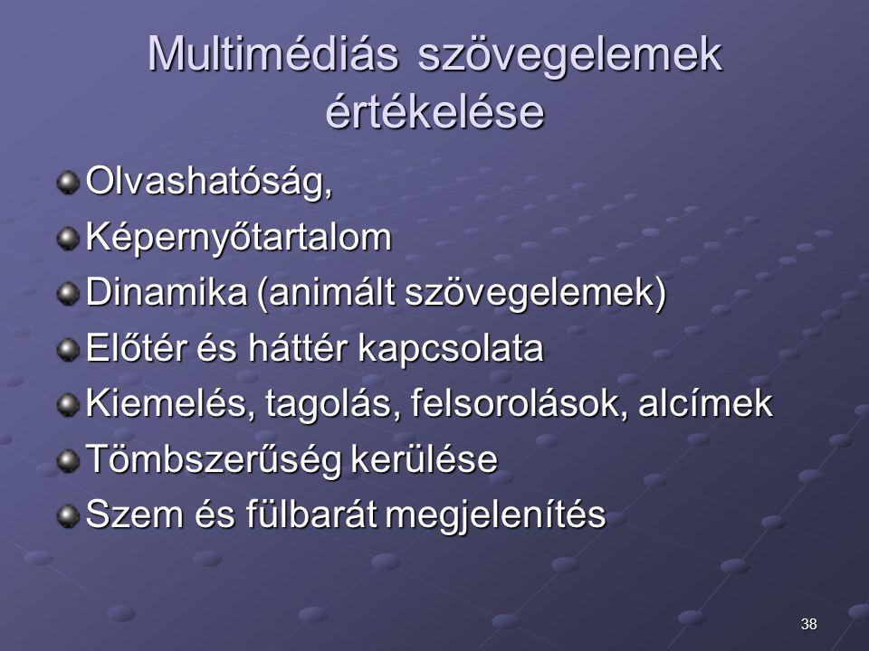 38 Multimédiás szövegelemek értékelése Olvashatóság,Képernyőtartalom Dinamika (animált szövegelemek) Előtér és háttér kapcsolata Kiemelés, tagolás, fe