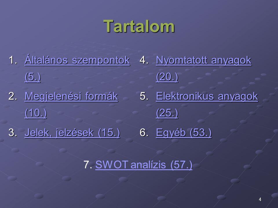 4 Tartalom 1.Általános szempontok (5.) Általános szempontok (5.)Általános szempontok (5.) 2.Megjelenési formák (10.) Megjelenési formák (10.)Megjelené