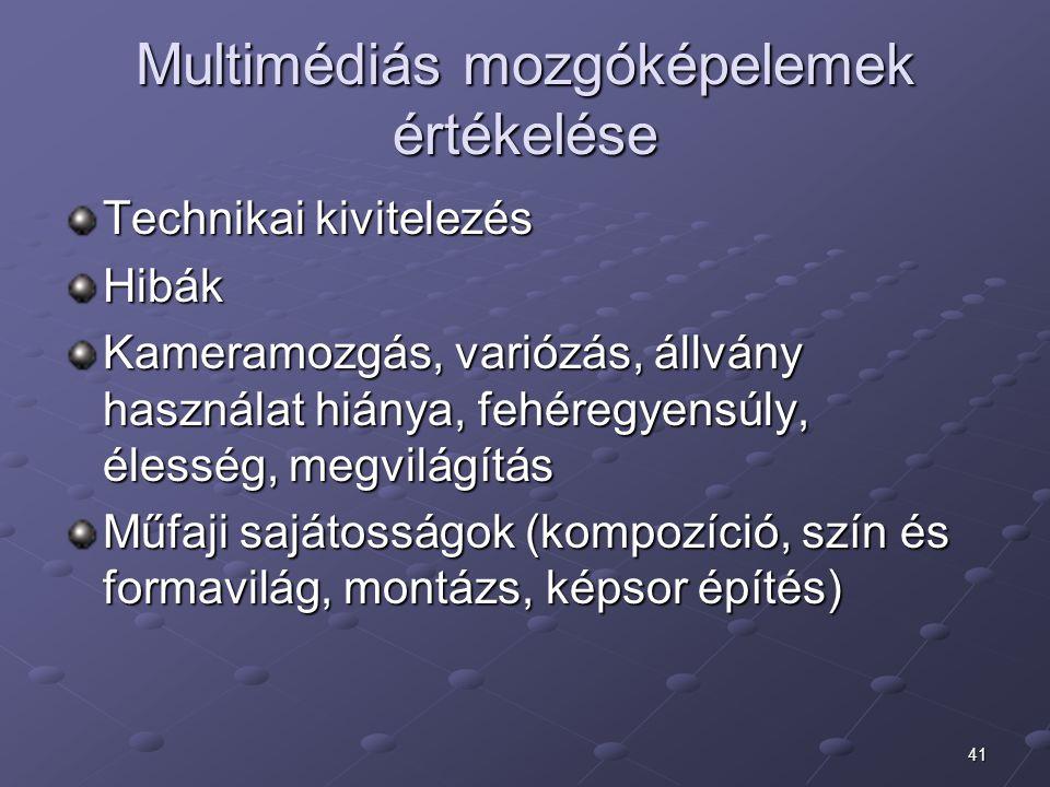 41 Multimédiás mozgóképelemek értékelése Technikai kivitelezés Hibák Kameramozgás, variózás, állvány használat hiánya, fehéregyensúly, élesség, megvil