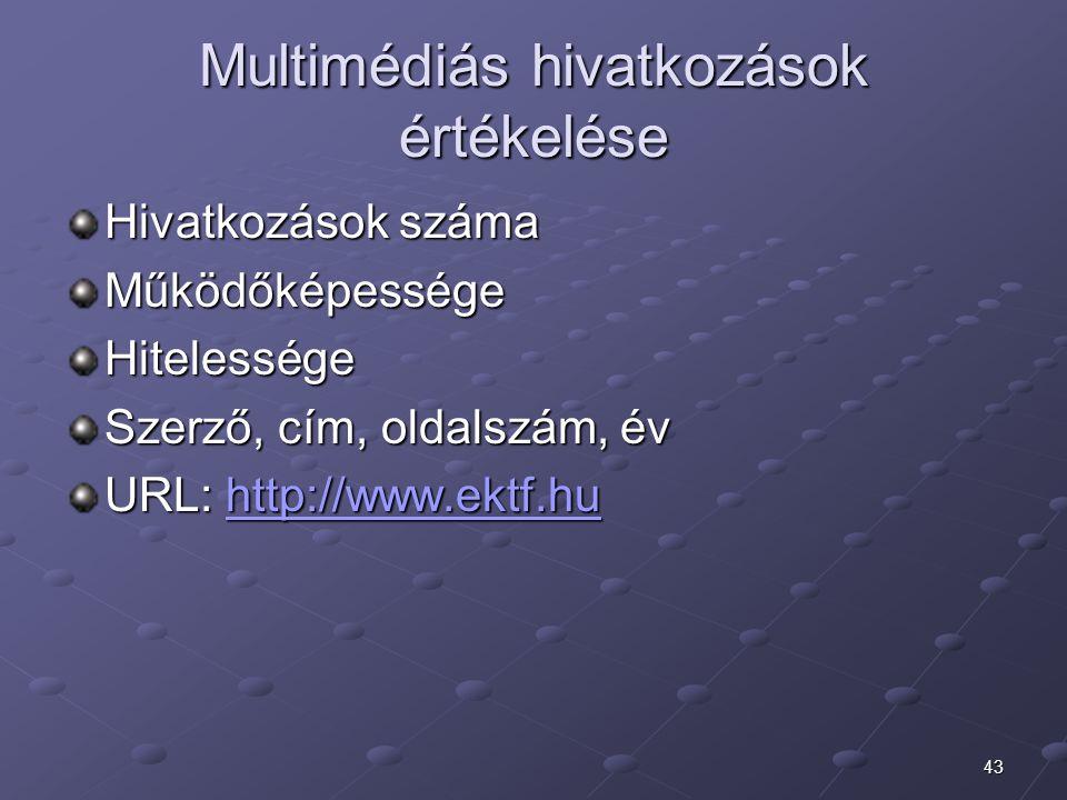 43 Multimédiás hivatkozások értékelése Hivatkozások száma MűködőképességeHitelessége Szerző, cím, oldalszám, év URL: http://www.ektf.hu http://www.ekt