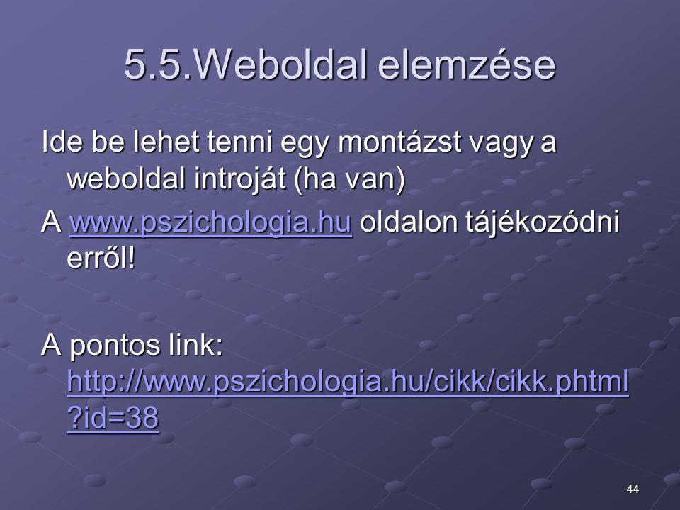 44 5.5.Weboldal elemzése Ide be lehet tenni egy montázst vagy a weboldal introját (ha van) A www.pszichologia.hu oldalon tájékozódni erről! www.pszich